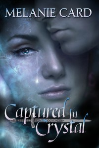 Captured In Crystal, an epic fantasy / fantasy romance by Melanie Card