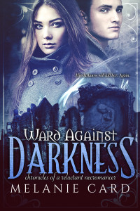 Ward Against Darkness, an epic fantasy / YA fantasy and the second book in the Chronicles of a Reluctant Necromancer series by Melanie Card