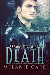 Ward Against Death, an epic fantasy / YA fantasy and the first book in the Chronicles of a Reluctant Necromancer series by Melanie Card