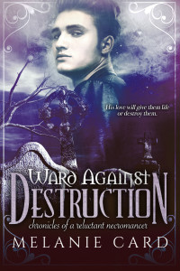 Ward Against Destruction, an epic fantasy / YA fantasy and the fourth and final book in the Chronicles of a Reluctant Necromancer series by Melanie Card