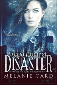 Ward Against Disaster, an epic fantasy / YA fantasy and the third book in the Chronicles of a Reluctant Necromancer series by Melanie Card